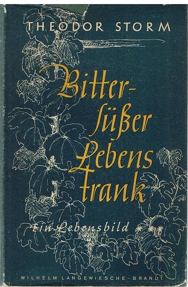 Storm, Theodor Bittersüßer Lebenstrank. Ein Dichterleben in Selbstzeugnissen, Briefen und Aufzeichnungen