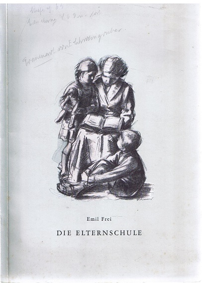 Die Elternschule. Dargestellt auf Grund von Winterthurer Erfahrungen seit 1943. 2. unveränderte Aufl.