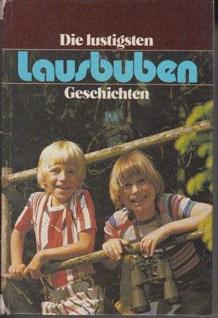 Die lustigsten Lausbuben-Geschichten Mit Texten von Th. Storm, Else Ury, P. Rosegger u.v.a.