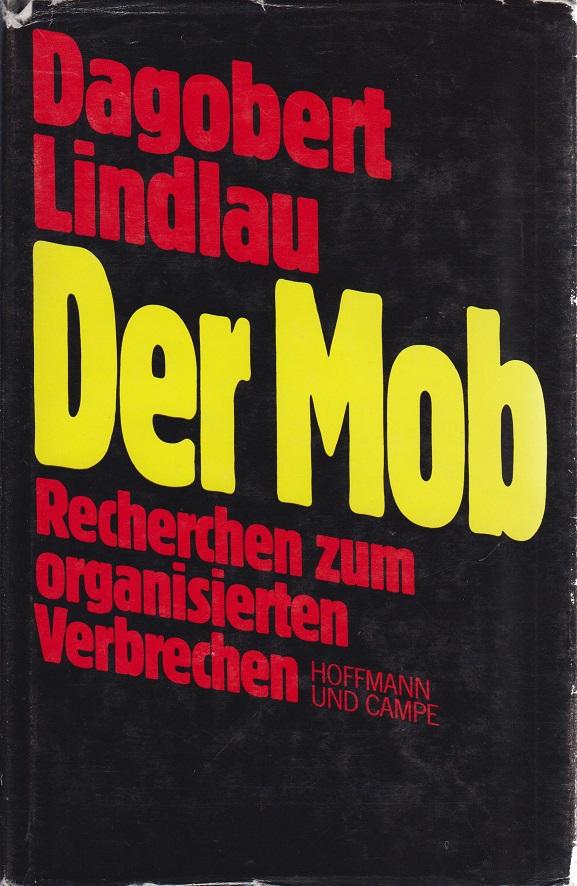 Der Mob Recherchen zum organisierten Verbrechen 1. Auflage