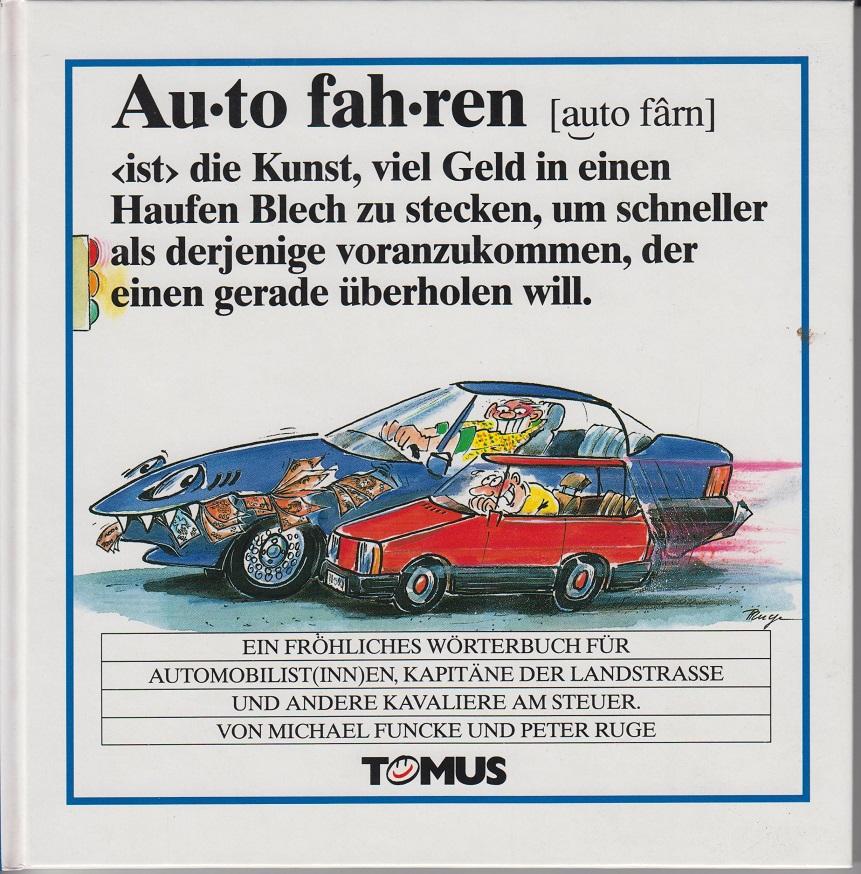 Auto fahren : ein fröhliches Wörterbuch für Automobilist(inn)en, Kapitäne der Landstraße und andere Kavaliere am Steuer. 28., überarb. Aufl.