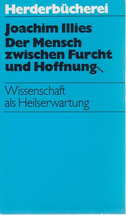 Illies, Joachim Herderbücherei ; Bd. 554 Der Mensch zwischen Furcht und Hoffnung : Wiss. als Heilserwartung 4. Aufl.