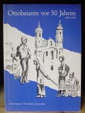 Ottobeuren vor 50 Jahren 1945-1955 Zeitzeugen, Chroniken, Episoden