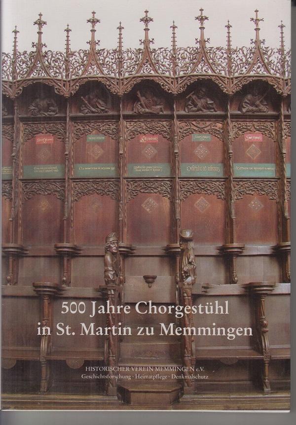 Historischer Verein Memmingen e.V. 500 Jahre Chorgestühl in St. Martin zu Memmingen 1.Aufl.
