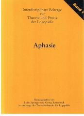Interdisziplinäre Beiträge zur Theorie und Praxis der Logopädie Band 1: Aphasie