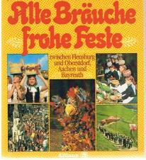 Alte Bräuche, frohe Feste, zwischen Flensburg und Oberstdorf, Aachen und Bayreuth