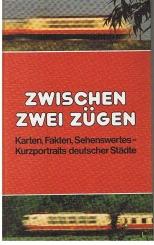 Zwischen zwei Zügen. Karten, Fakten, Sehenswertes - Kurzportraits deutscher Städte.