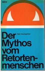 Der Mythos vom Retortenmenschen. Entwicklung und Perspektiven der Biologie.