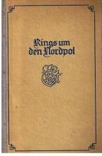 Rings um den Nordpol. Fahrten und Forschungen, 6. Band.