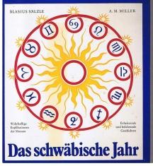 Miller, Arthur Maximilian Das schwäbische Jahr. Wahrhaftige Explikationen der Monate sowie erheiternde und belehrende Geschichten in schwäbischer Mundart vom Kalendermann Blasius Sälzle.