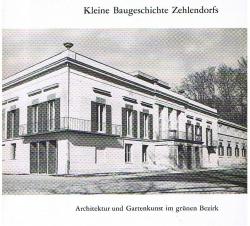 Kleine Baugeschichte Zehlendorfs: Architektur und Gartenkunst im grünen Bezirk. 2., erweiterte u. neubearb. Auflage
