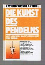 Elling, Paul Die Kunst des Pendelns. Schicksalsdeutung und Entscheidungshilfe Originalausgabe