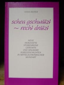 Reiter, Vitus Schea gschwätzt - recht drätzt Neue herzhafte stubenreine gereimte und singbare Kurzgeschichten in mittelschwäbischer Mundart 1. Auflage