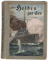 Unsere Helden zur See - Bilder aus dem Weltkriege. Band 1