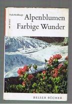 Alpenblumen Farbige Wunder Alpenblumen in ihrer Umwelt und im Volksleben Band 1