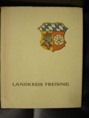 Landkreis Freising. Aus Vergangenheit und Gegenwart des heutigen Kreisgebietes,