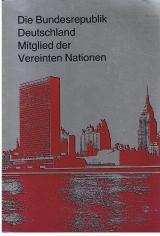 Die Bundesrepublik Deutschland. Mitglied der Vereinten Nationen. 4. Aufl.
