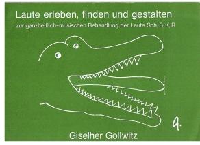 Gollwitz, Giselher Laute erleben, finden und gestalten: Zur ganzheitlich-musischen Behandlung der Laute Sch, S, K, R