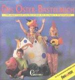 Das Oster-Bastelbuch - 100 umweltfreundliche Bastelideen. Mit Vorlagen in Originalgrösse