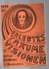 Erlebtes Träume Visionen - 21 Geschichten aufgezeichnet und illustriert - Trautes und Unheimliches - 1. Band