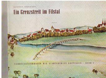 Ein Grenzstreit im Filstal. Beschreibung und Entstehung der ältesten Darstellung der Landschaft zwischen Göppingen und Geislingen/Steige.
