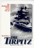 Die Tirpitz. Eine schwimmende Festung und ihr Schicksal.