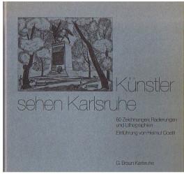 Künstler sehen Karlsruhe. 60 Zeichnungen, Radierungen und Lithographien. MIt einer Einführung von Helmut Goettl.