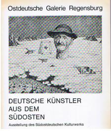 Deutsche Künstler aus dem Südosten. Ausstellung Dez. 1974 - Jan. 1975, Südostdt. Kulturwerk München, Ostdt. Kulturrat Bonn, Künstlergilde Esslingen.