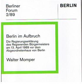 Berliner Forum 2/89: Berlin im Aufbruch: Die Regierungserklärung des Regierenden Bürgermeisters am 13. April 1989 vor dem Abgeordnetenhaus von Berlin. Walter Momper.