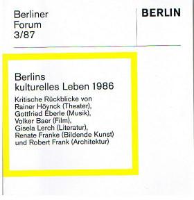Berliner Forum 3/87: Berlins kulturelles Leben 1986. Kritische Rückblicke von Rainer Höynck (Theater), Gottfried Eberle (Musik), Volker Baer (Film), Gisela Lerch (Literatur), Renate Frank (Bildende Kunst) und Robert Frank (Architektur).