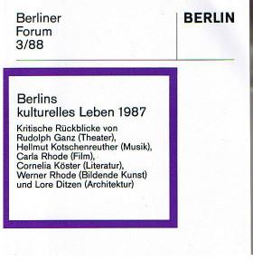 Berliner Forum 3/88: Berlins kulturelles Leben 1987. Kritische Rückblicke von Rudolph Ganz (Theater), Hellmut Kotschenreuther (Musik), Carla Rhode (Film), Cornelia Köster (Literatur), Werner Rhode (Bildende Kunst) und Lore Ditzen (Architektur).