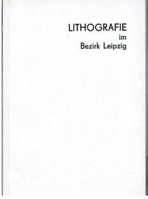 Lithografie im Bezirk Leipzig. (Ausstellungskatalog).