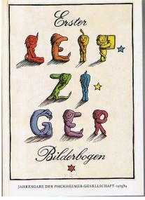 """Die """"Leipziger Bilderbogen"""" und ihre Macher. Erste Folge. Jahresgabe der Pirckheimer-Gesellschaft 1983/1984."""