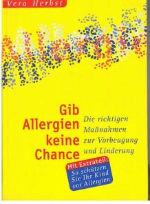Gib Allergien keine Chance! : Die richtigen Maßnahmen zur Vorbeugung und Linderung.