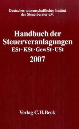 Handbuch der Steuerveranlagungen 2007 - Einkommensteuer, Körperschaftsteuer, Gewerbesteuer, Umsatzsteuer 1. Auflage