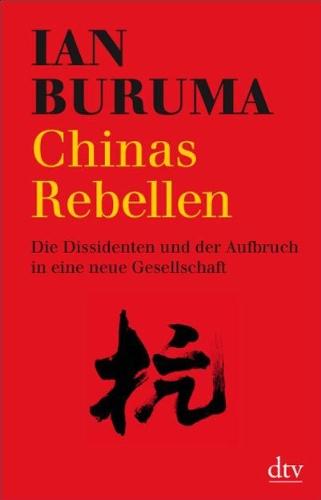 Buruma, Ian Chinas Rebellen - Die Dissidenten und der Aufbruch in eine neue Gesellschaft