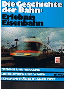Walz, Werner Die Geschichte der Bahn: Erlebnis Eisenbahn 3. Aufl.