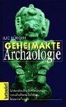Geheimakte Archäologie -  Unterdrückte Entdeckungen, verschollene Schätze, bizarre Funde 4. Aufl.