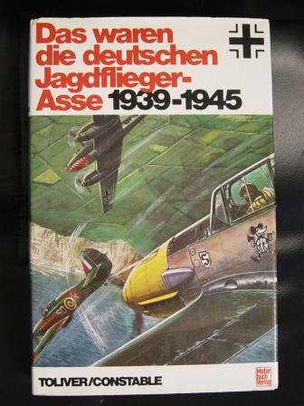 Toliver, Raymond F. und Trevor J. Constable Das waren die deutschen Jagdflieger-Asse : 1939-1945 3. Aufl.