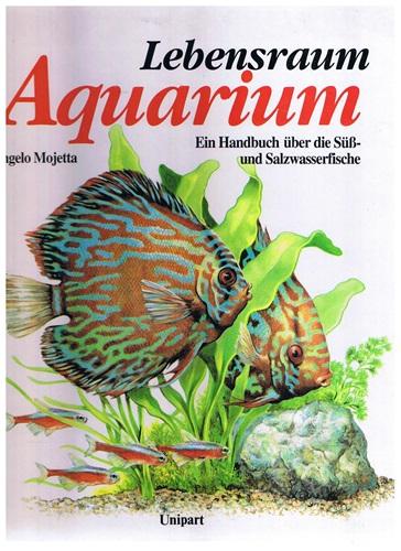Lebensraum Aquarium - Ein Handbuch über die Süß- und Salzwasserfische -