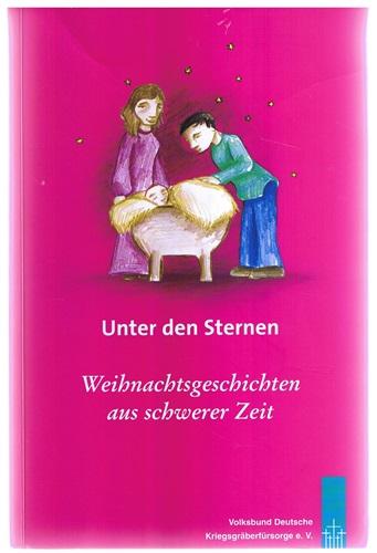 Unter den Sternen - Weihnachtsgeschichten aus schwerer Zeit 2. A.