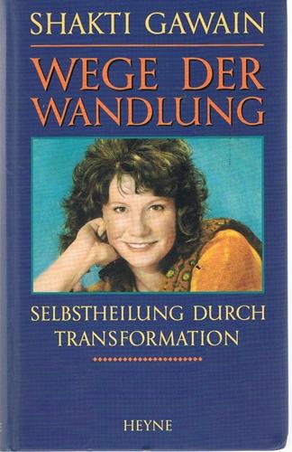 Wege der Wandlung - Selbstheilung durch Transformation -