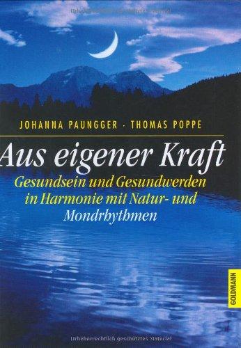 Paungger, Johanna und Hildegard Klepper-Paar Aus eigener Kraft - Gesundsein und Gesundwerden in Harmonie mit Natur- und Mondrhythmen - 4. Aufl.