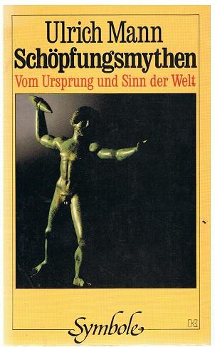 Mann, Ulrich Schöpfungsmythen. Vom Ursprung und Sinn der Welt 1. Auflage