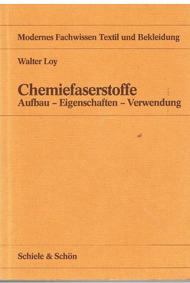 Loy, Walter Chemiefaserstoffe - Aufbau, Eigenschaften, Verwendung -
