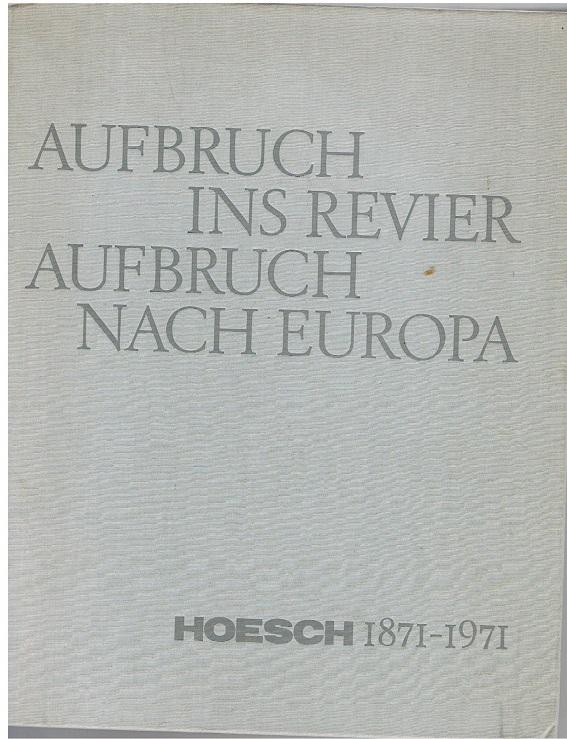 Aufbruch ins Revier - Aufbruch nach Europa Hoesch 1871 - 1971 -