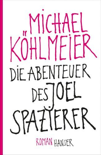 Die Abenteuer des Joel Spazierer - Roman.