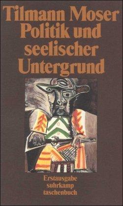 Politik und seelischer Untergrund: Aufsätze und Vorträge (suhrkamp taschenbuch) Auflage: 1