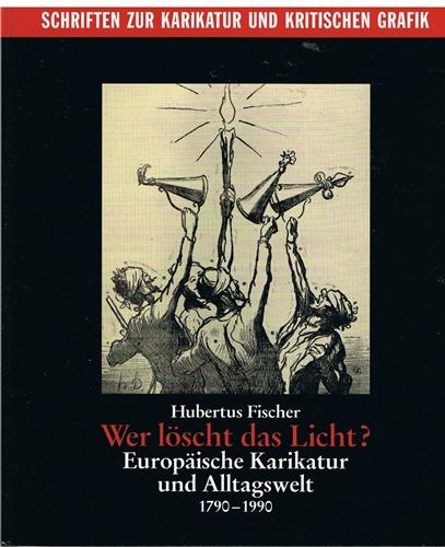 Fischer, Hubertus Wer löscht das Licht ? - Europäische Karikatur und Alltagswelt 1790 - 1990 - - Band 2 -