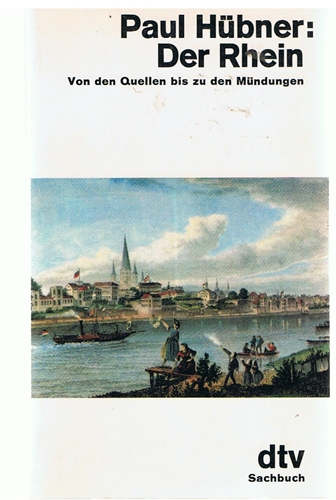 Paul., Hübner und Wolf August Der Rhein - Von den Quellen bis zu den Mündungen -